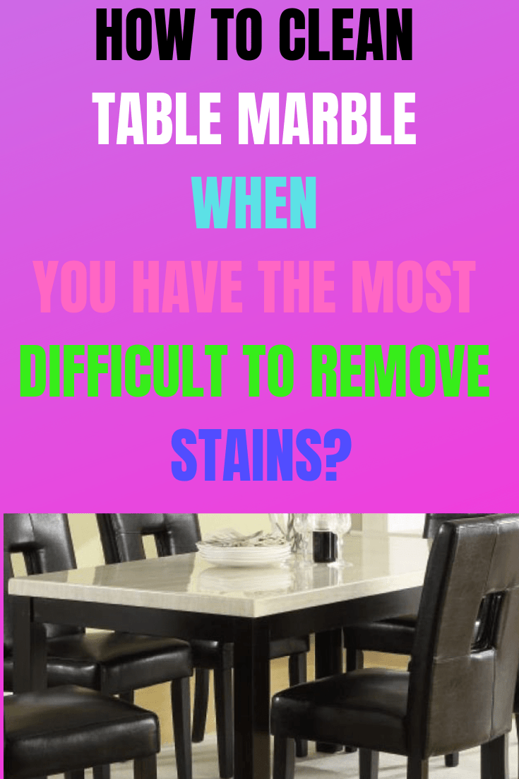 How to clean table marble when you have the most difficult to remove stains