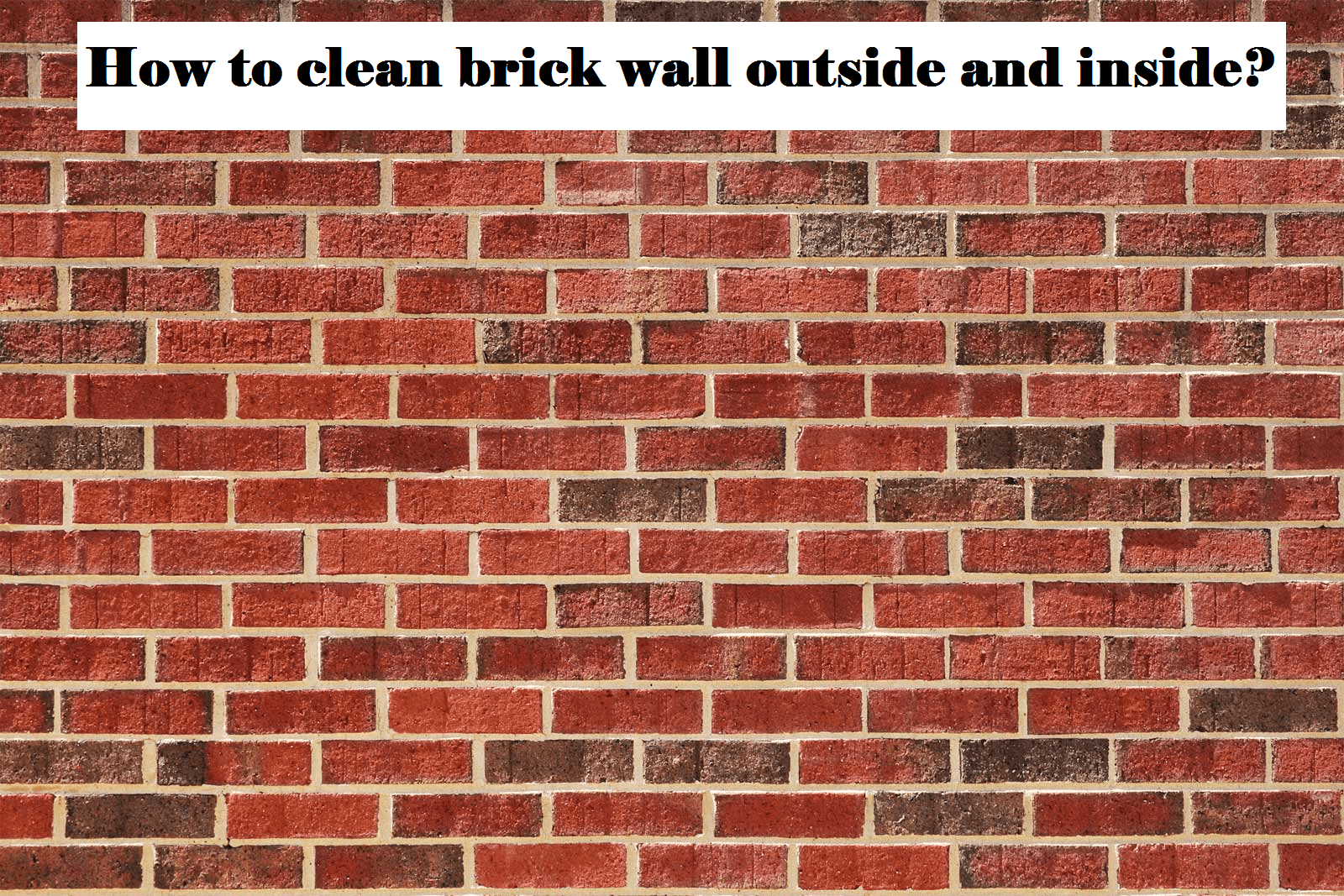 Tips On How To Clean Brick Wall Exterior And Inside