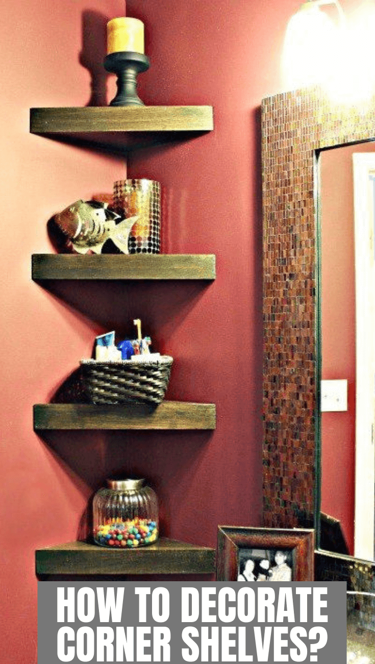 HOW TO DECORATE CORNER SHELVES EASILY