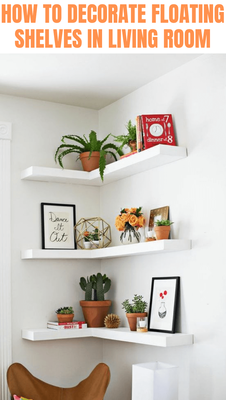 HOW TO DECORATE FLOATING SHELVES IN LIVING ROOM EASILY