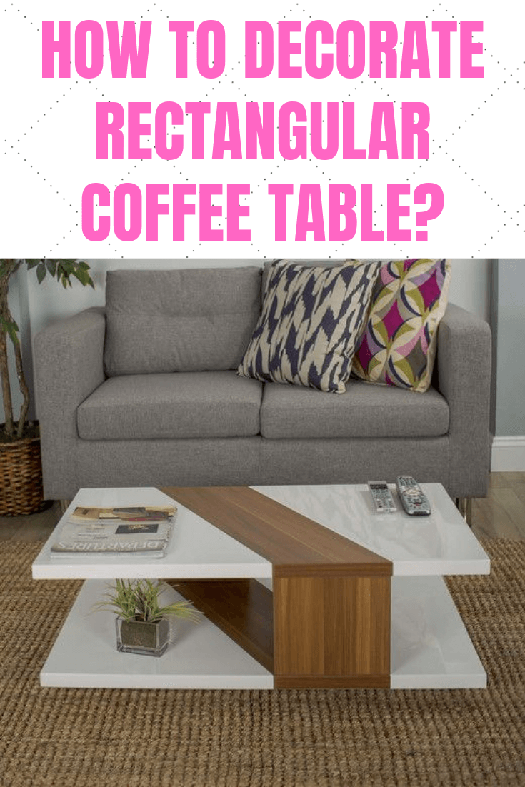 HOW TO DECORATE RECTANGULAR COFFEE TABLE