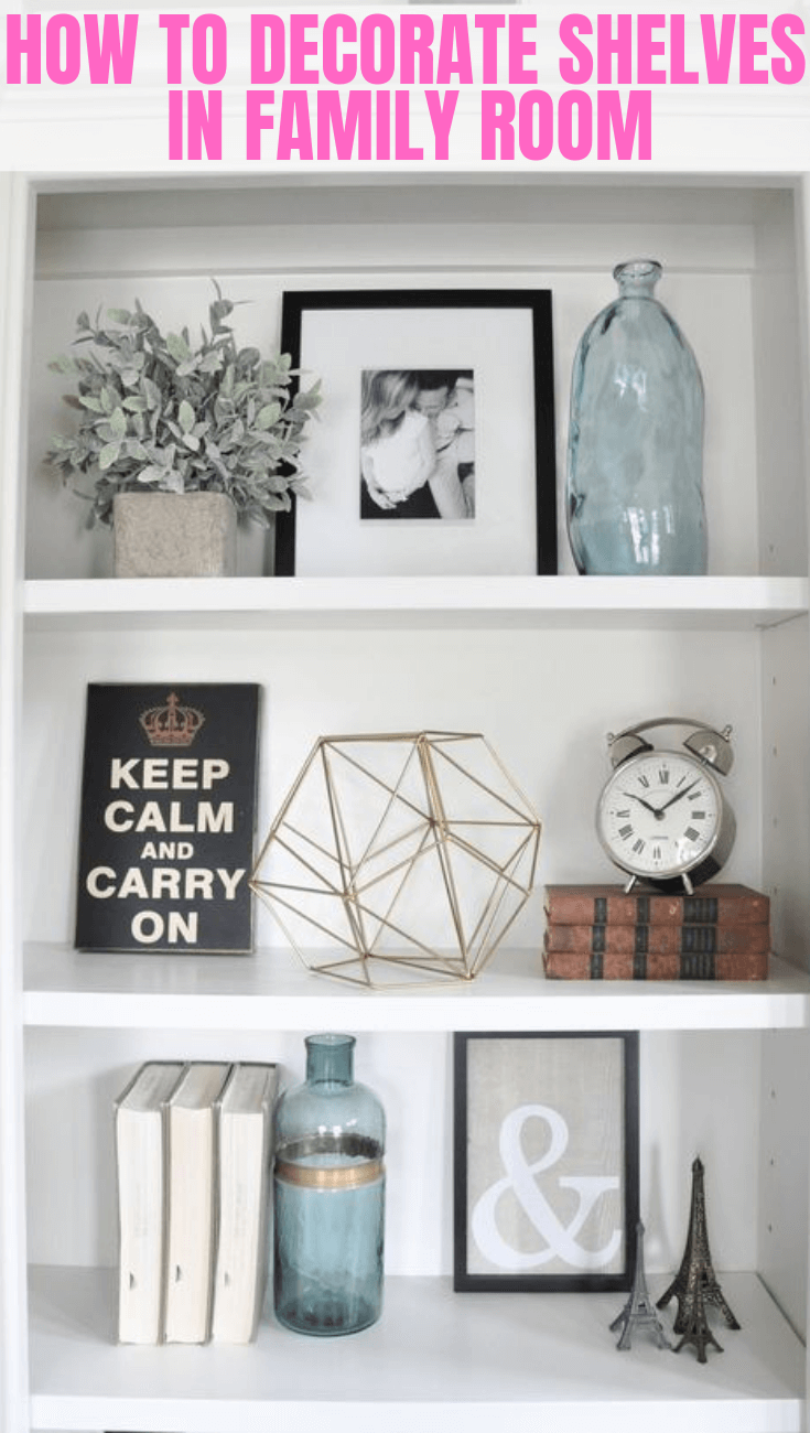 HOW TO DECORATE SHELVES IN FAMILY ROOM