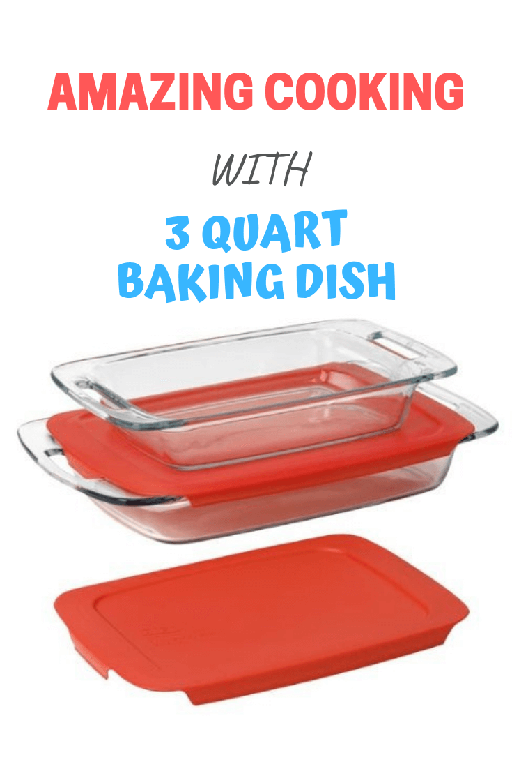 AMAZING COOKING WITH 3 QUART BAKING DISH