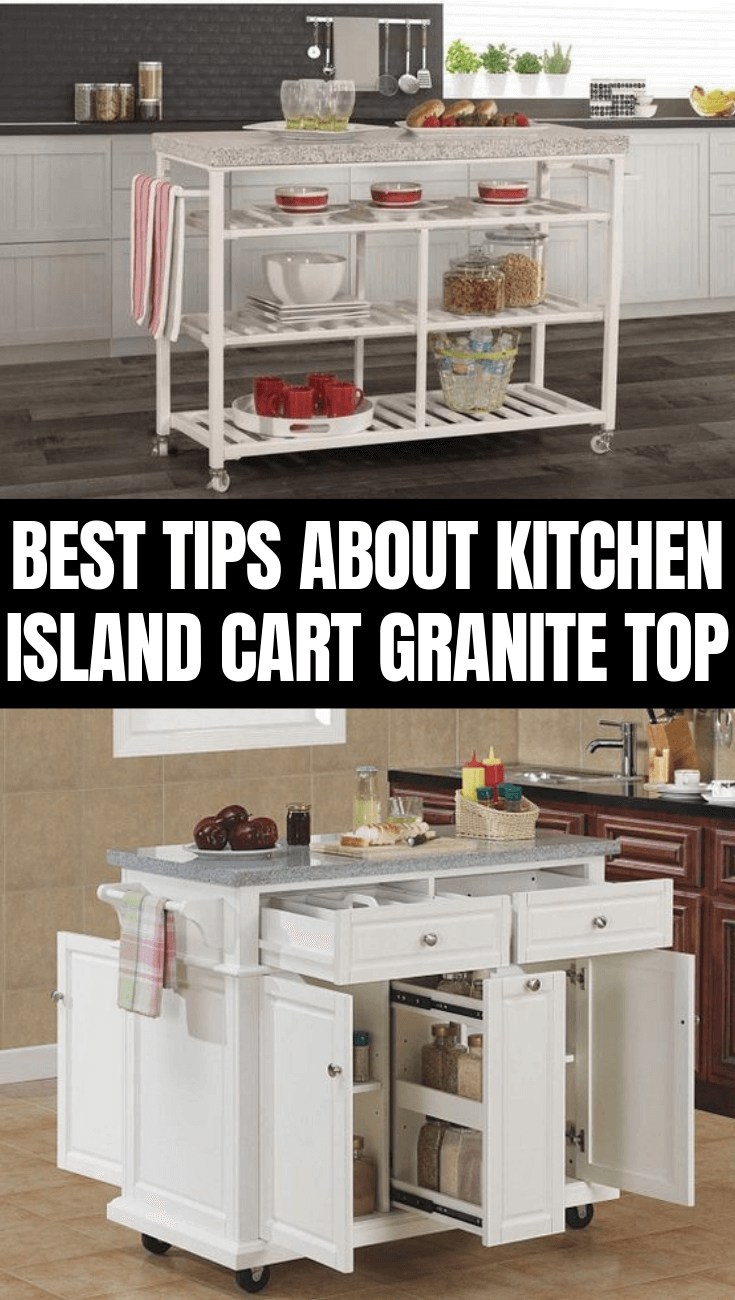 BEST TIPS ABOUT KITCHEN ISLAND CART GRANITE TOP