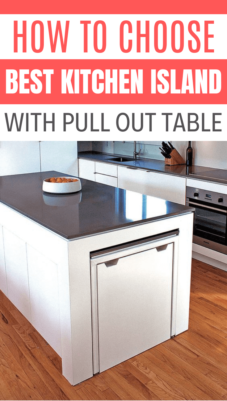 HOW TO CHOOSE BEST KITCHEN ISLAND WITH PULL OUT TABLE