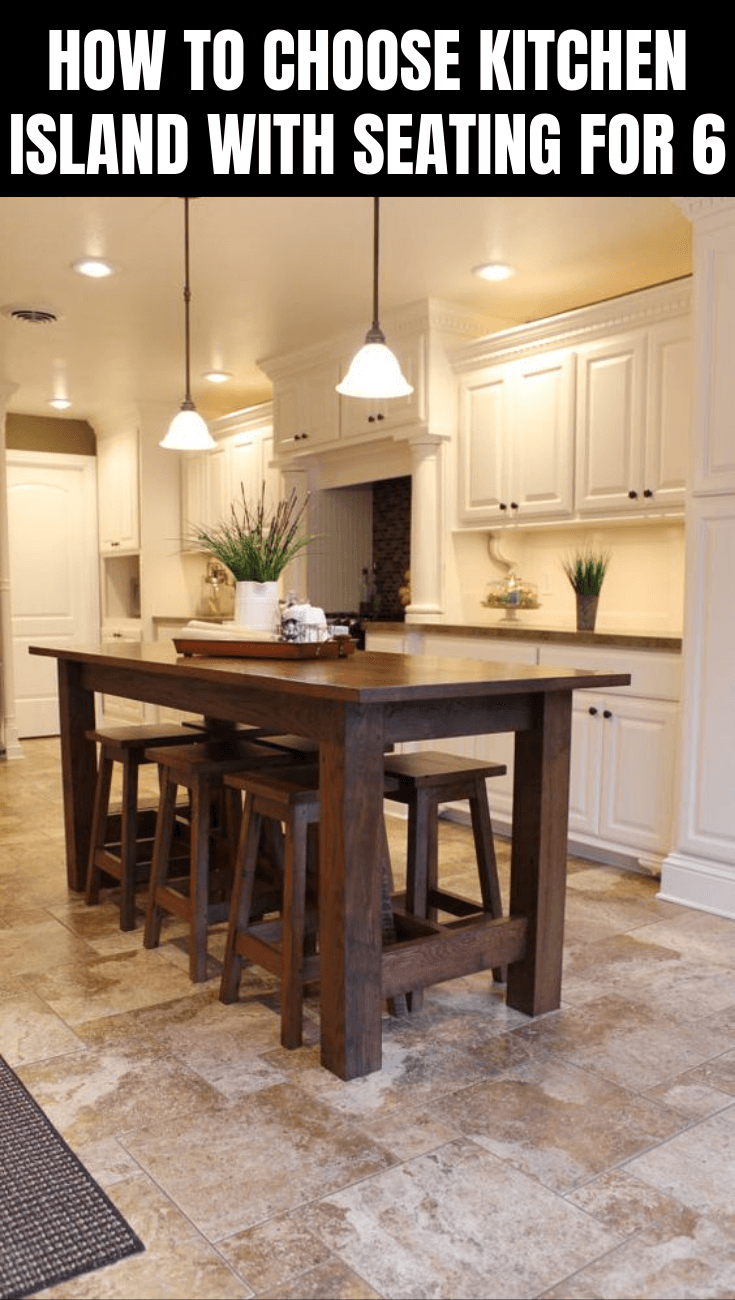 HOW TO CHOOSE KITCHEN ISLAND WITH SEATING FOR 6
