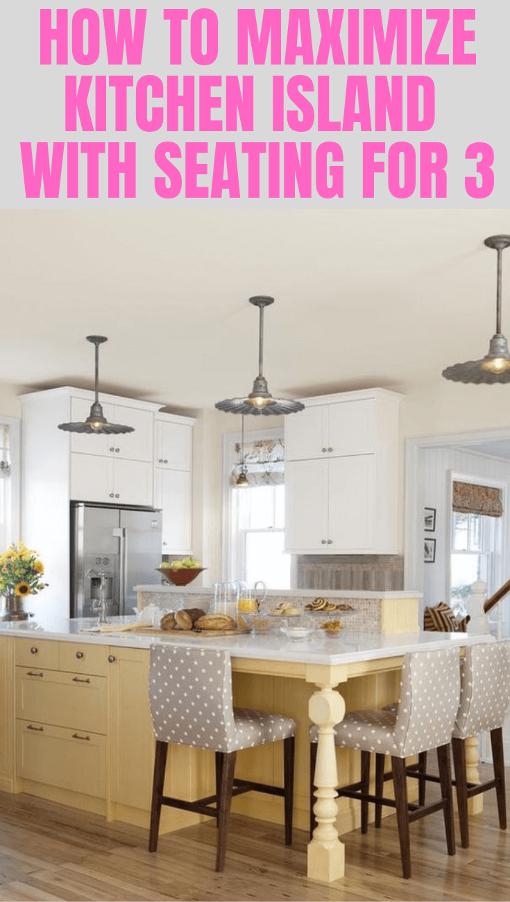HOW TO MAXIMIZE KITCHEN ISLAND WITH SEATING FOR 3