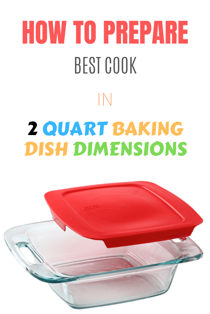 HOW TO PREPARE BEST COOK IN 2 QUART BAKING DISH DIMENSIONS
