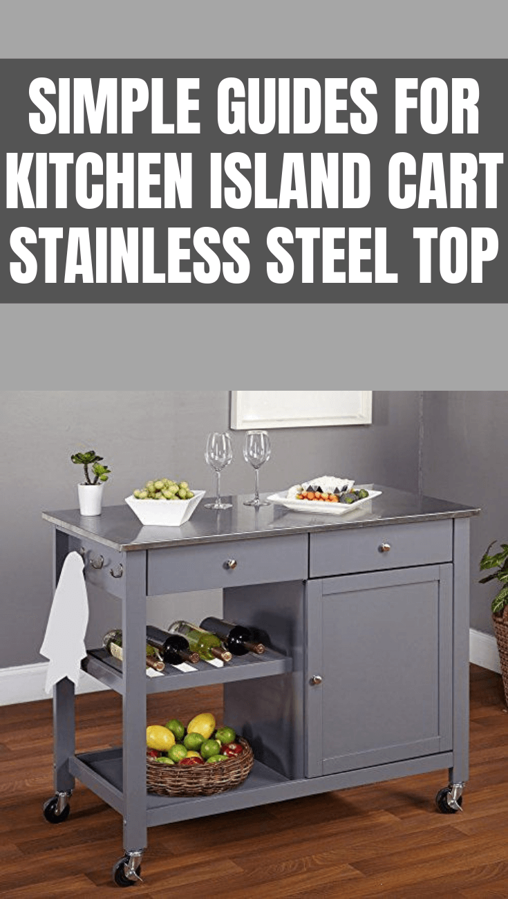 SIMPLE GUIDES FOR KITCHEN ISLAND CART STAINLESS STEEL TOP