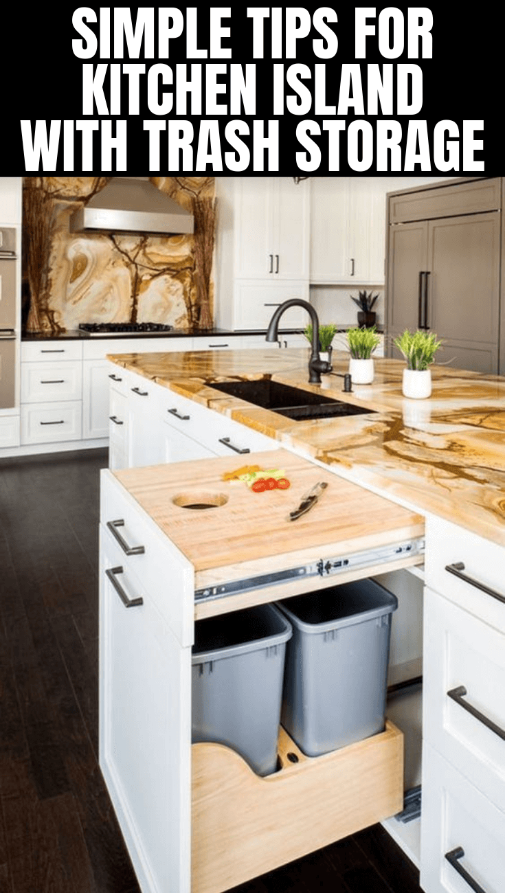 SIMPLE TIPS FOR KITCHEN ISLAND WITH TRASH STORAGE