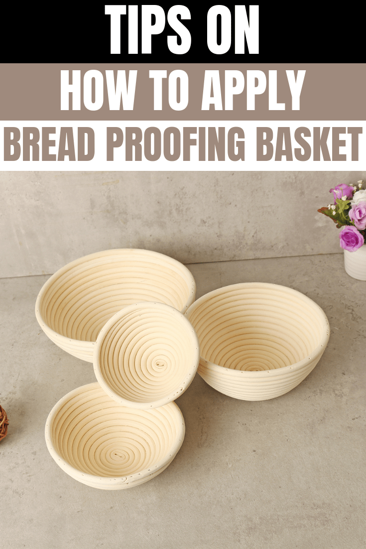 TIPS ON HOW TO APPLY BREAD PROOFING BASKET