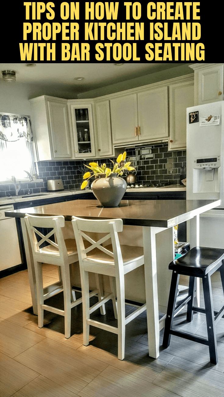 TIPS ON HOW TO CREATE PROPER KITCHEN ISLAND WITH BAR STOOL SEATING