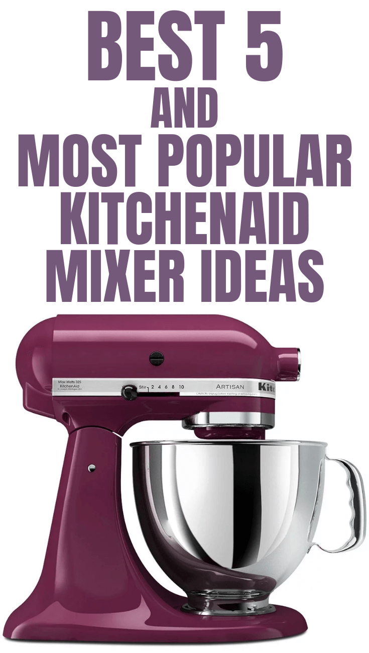 BEST 5 AND MOST POPULAR KITCHENAID MIXER IDEAS