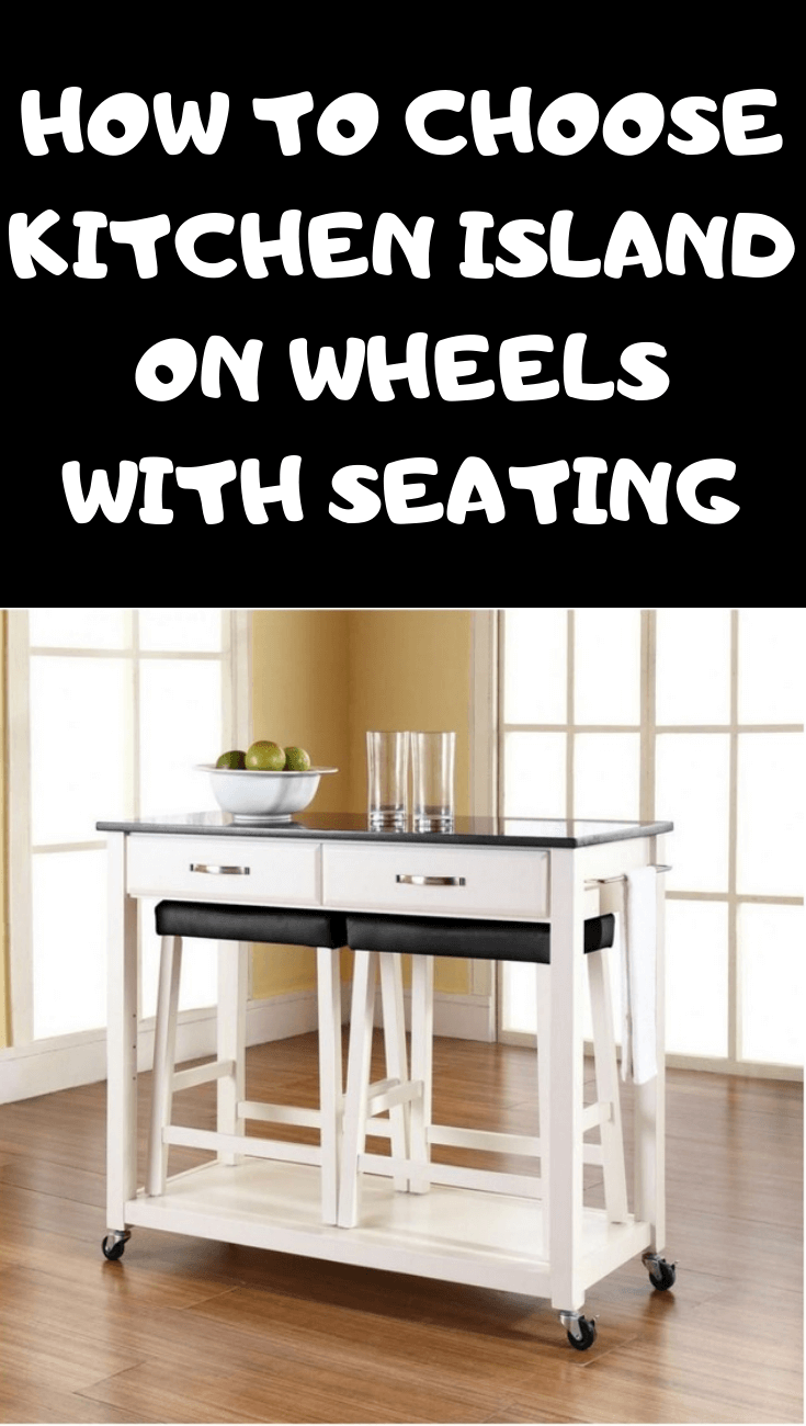 HOW TO CHOOSE KITCHEN ISLAND ON WHEELS WITH SEATING
