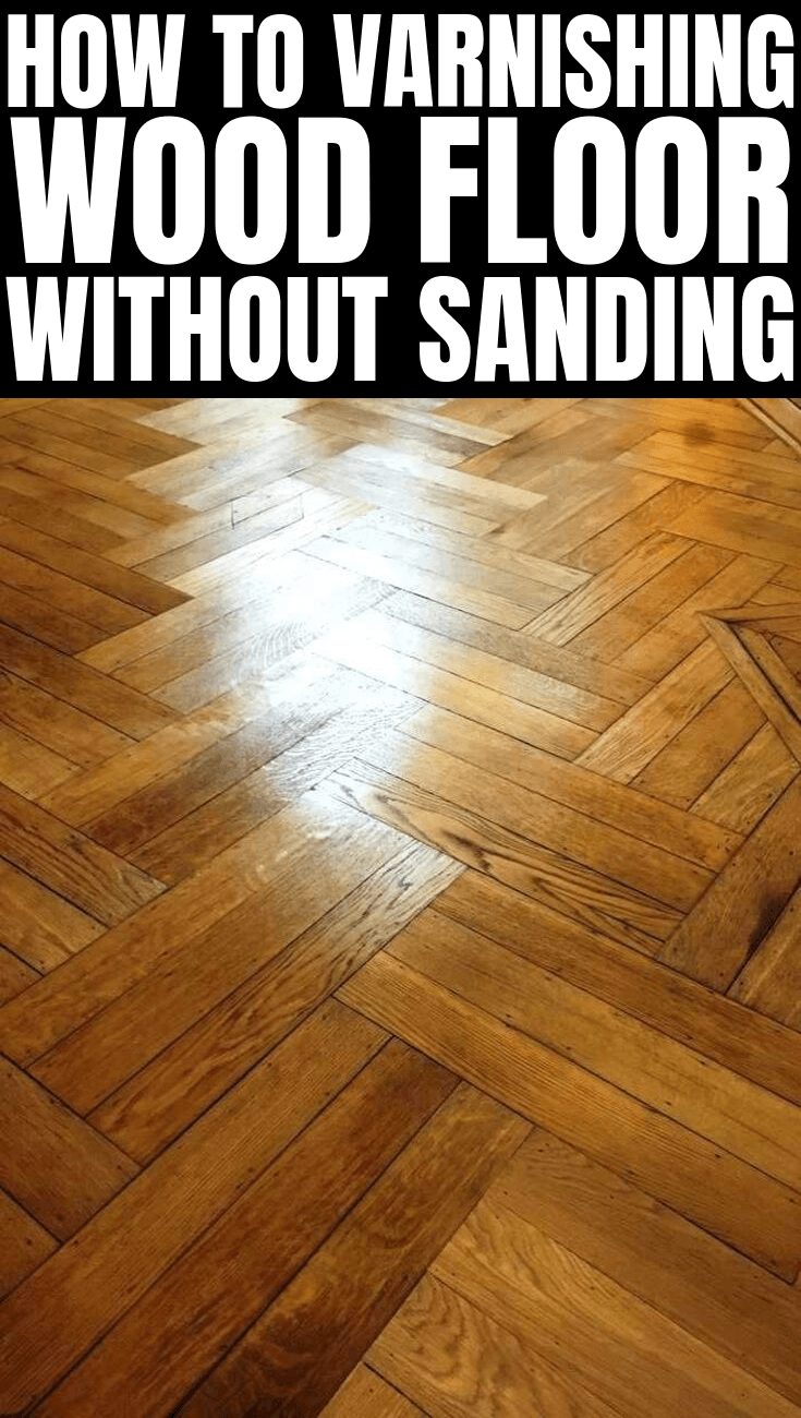 HOW TO VARNISHING WOOD FLOOR WITHOUT SANDING