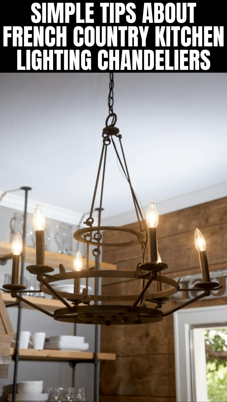 SIMPLE TIPS ABOUT FRENCH COUNTRY KITCHEN LIGHTING CHANDELIERS