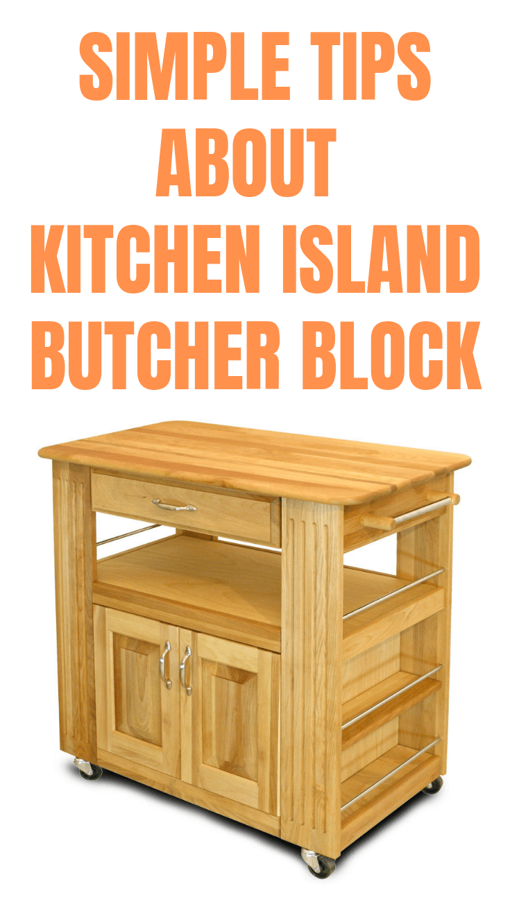 SIMPLE TIPS ABOUT KITCHEN ISLAND BUTCHER BLOCK