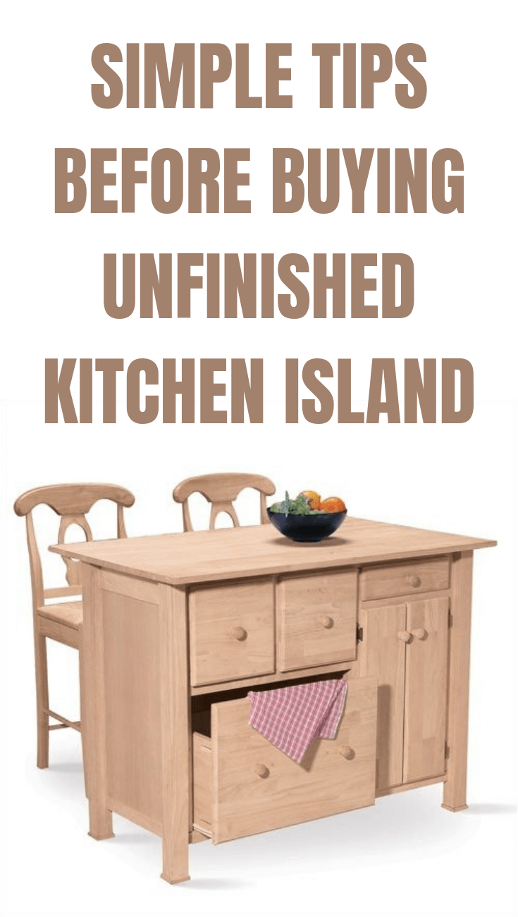 SIMPLE TIPS BEFORE BUYING UNFINISHED KITCHEN ISLAND