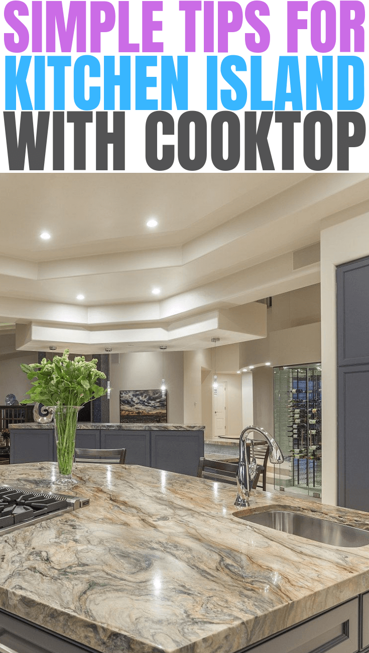 SIMPLE TIPS FOR KITCHEN ISLAND WITH COOKTOP
