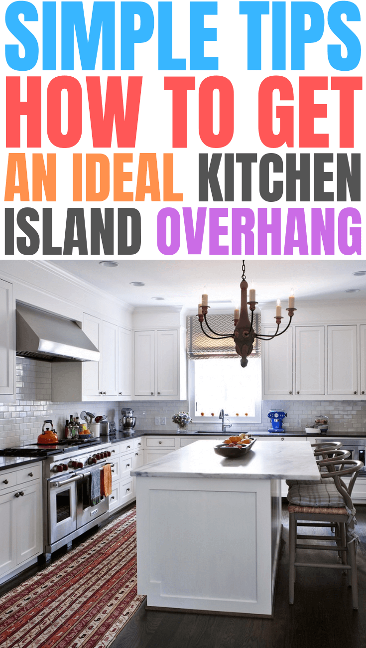 SIMPLE TIPS HOW TO GET AN IDEAL KITCHEN ISLAND OVERHANG