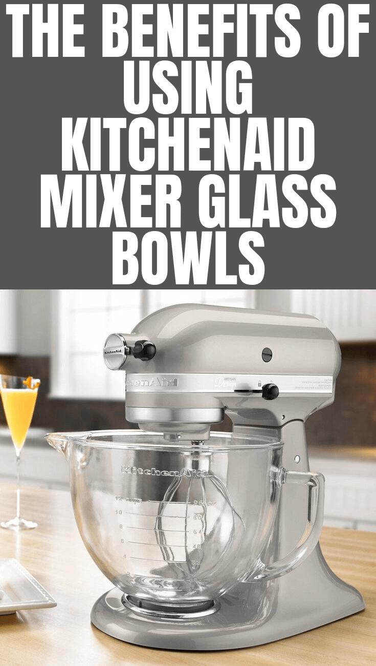 THE BENEFITS OF USING KITCHENAID MIXER GLASS BOWLS