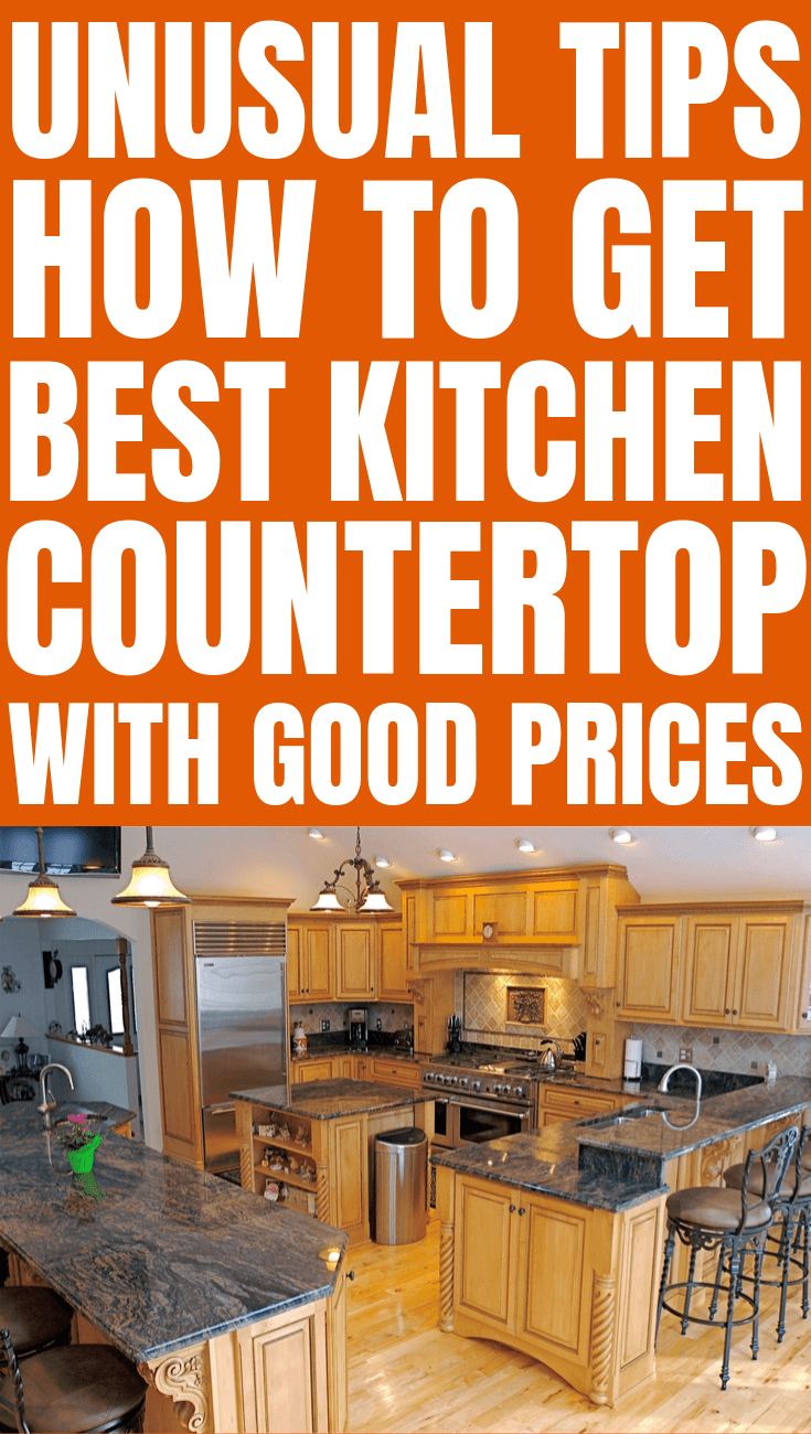 UNUSUAL TIPS HOW TO GET BEST KITCHEN COUNTERTOP WITH GOOD PRICES