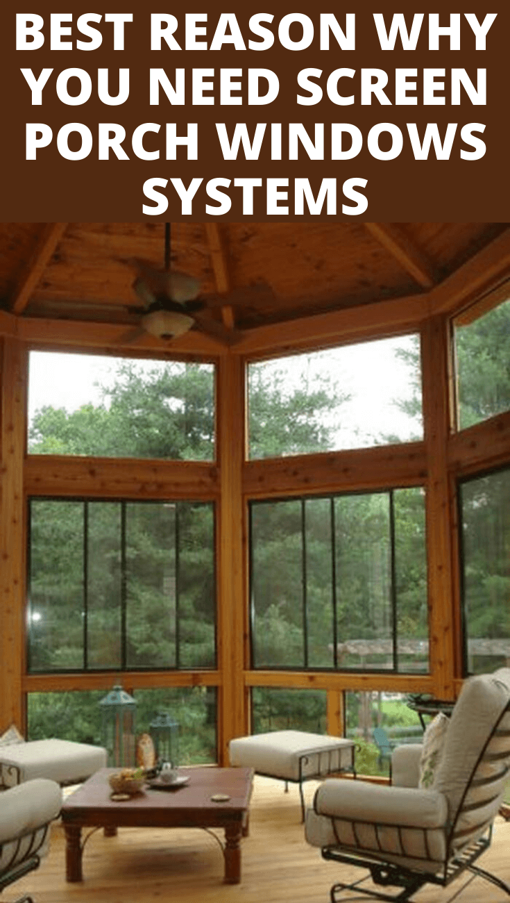 BEST REASON WHY YOU NEED SCREEN PORCH WINDOWS SYSTEMS