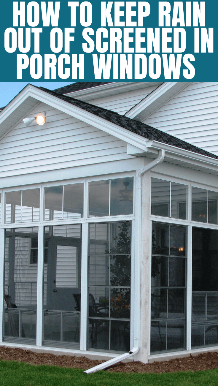 HOW TO KEEP RAIN OUT OF SCREENED IN PORCH WINDOWS