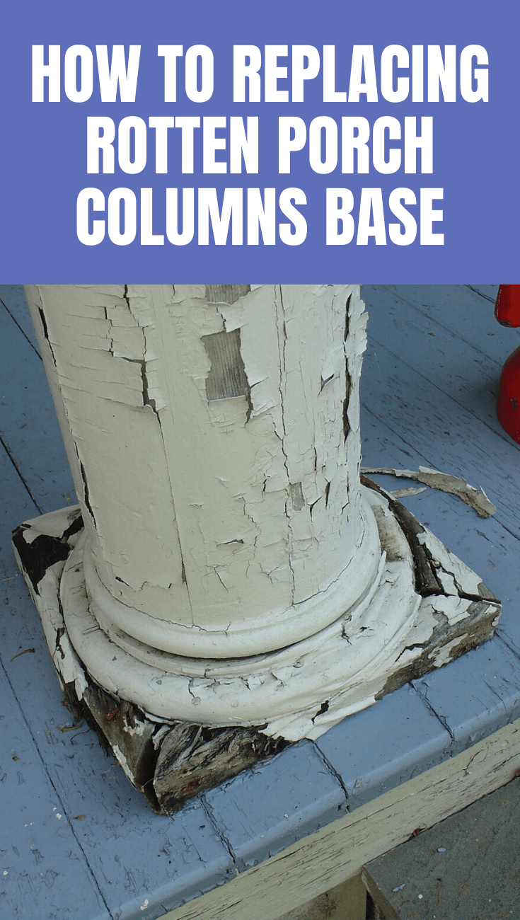 HOW TO REPLACING ROTTEN PORCH COLUMNS BASE