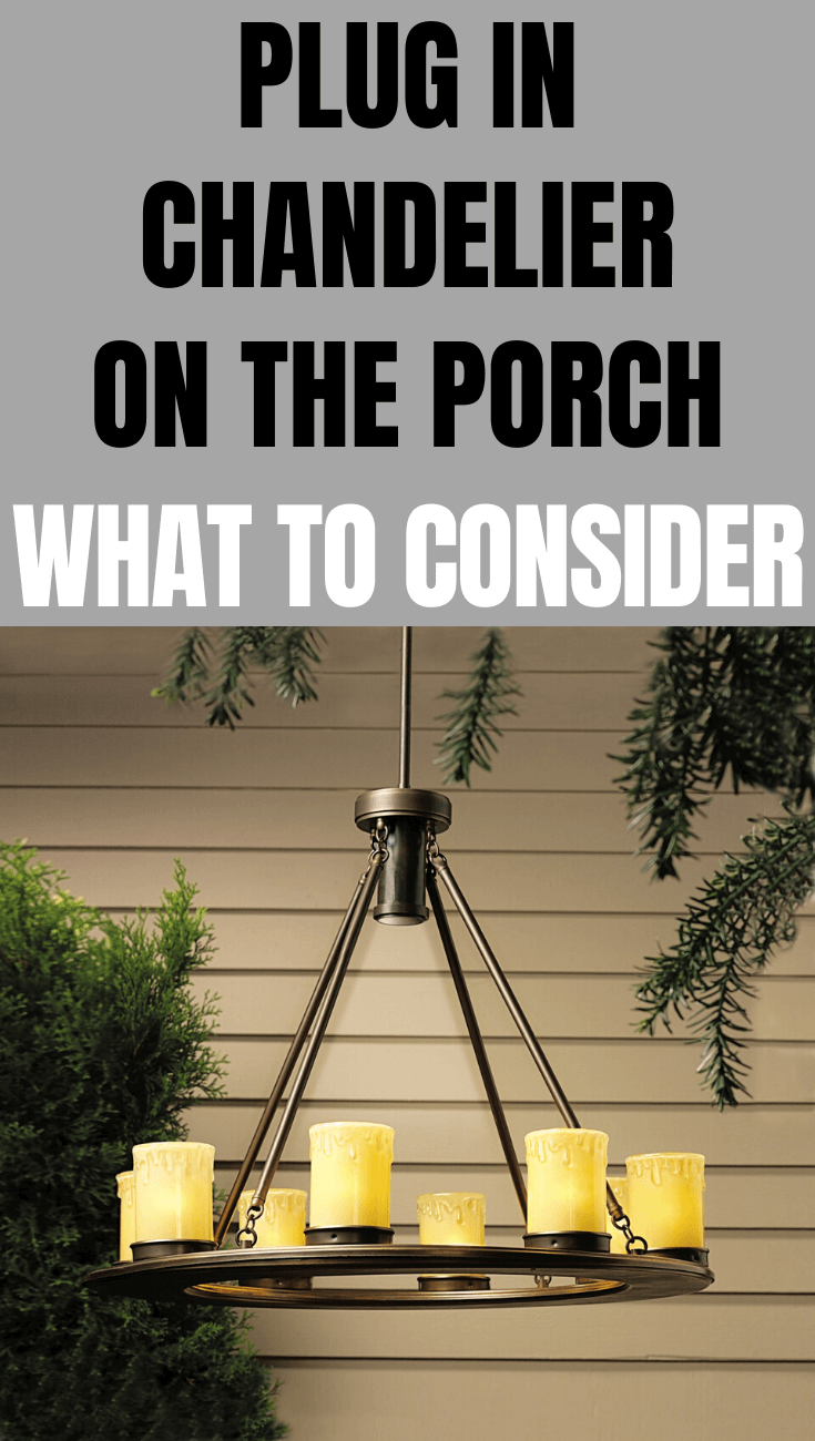 PLUG IN CHANDELIER ON THE PORCH WHAT TO CONSIDER
