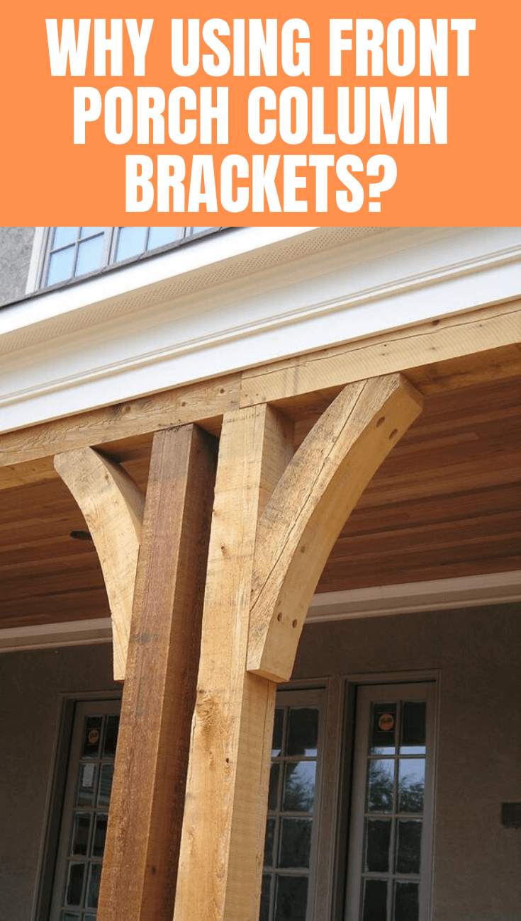 WHY USING FRONT PORCH COLUMN BRACKETS