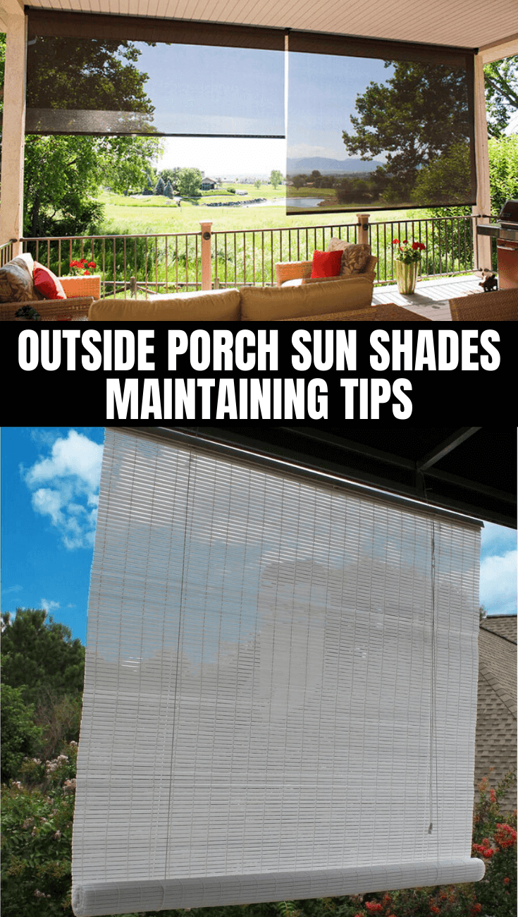 OUTSIDE PORCH SUN SHADES MAINTAINING TIPS