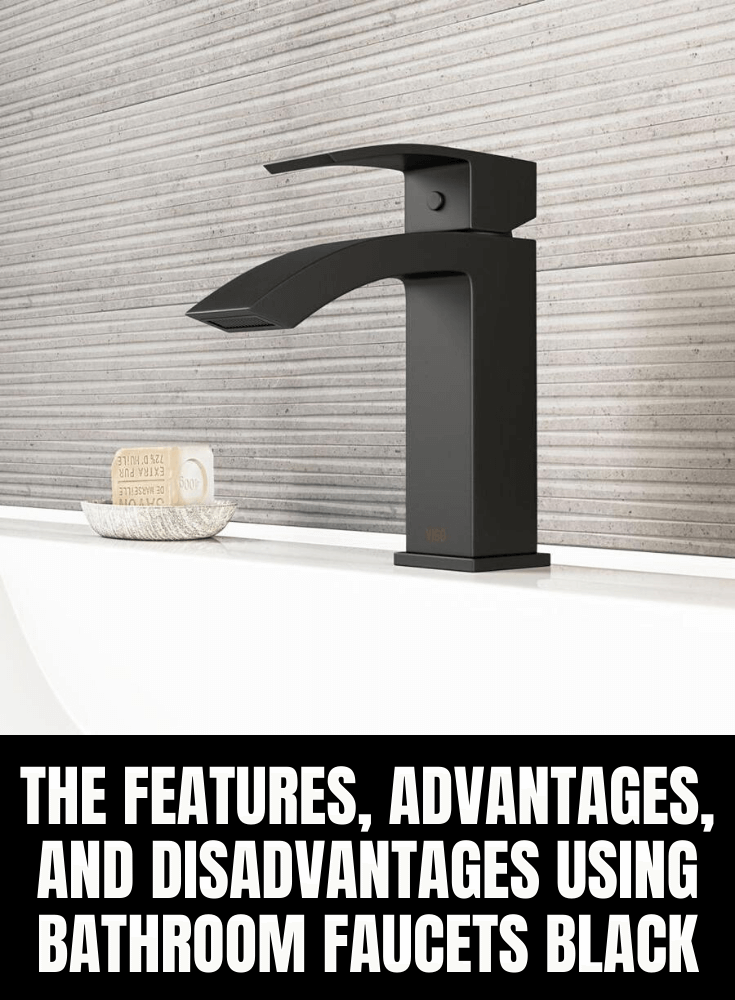 THE FEATURES, ADVANTAGES, AND DISADVANTAGES USING BATHROOM FAUCETS BLACK