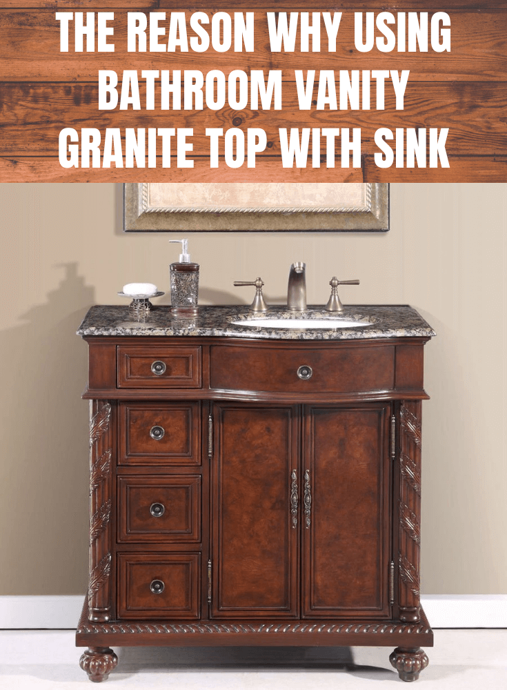 THE REASON WHY USING BATHROOM VANITY GRANITE TOP WITH SINK