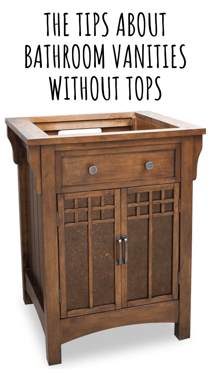 THE TIPS ABOUT BATHROOM VANITIES WITHOUT TOPS