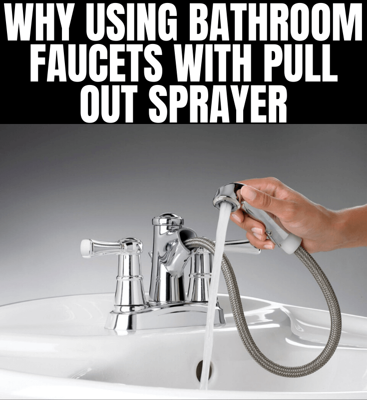 WHY USING BATHROOM FAUCETS WITH PULL OUT SPRAYER