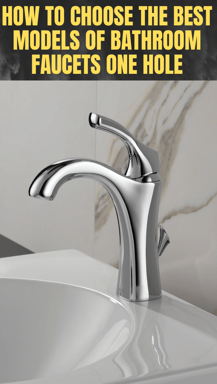 HOW TO CHOOSE THE BEST MODELS OF BATHROOM FAUCETS ONE HOLE