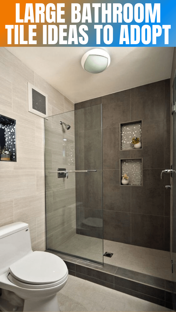 LARGE BATHROOM TILE IDEAS TO ADOPT