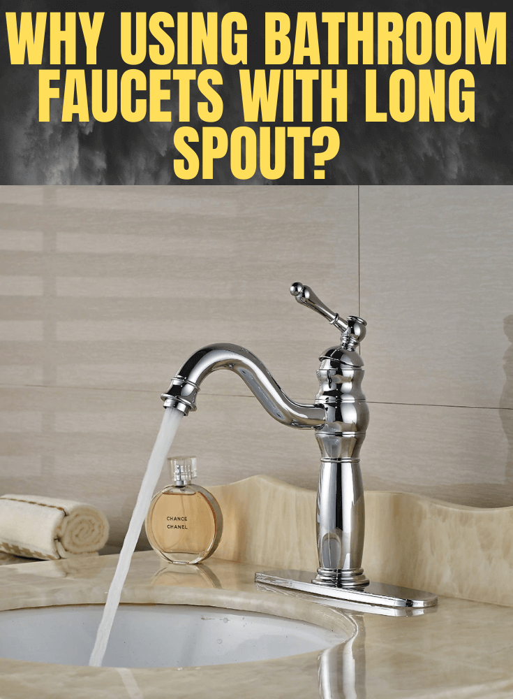WHY USING BATHROOM FAUCETS WITH LONG SPOUT