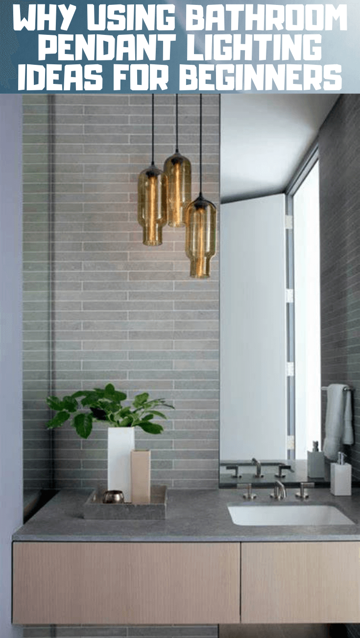 WHY USING BATHROOM PENDANT LIGHTING IDEAS FOR BEGINNERS