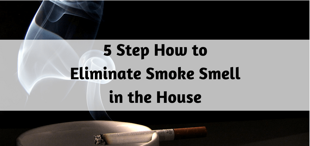 5 Step How to Eliminate Smoke Smell in the House