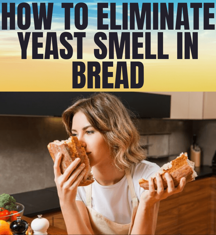 HOW TO ELIMINATE YEAST SMELL IN BREAD