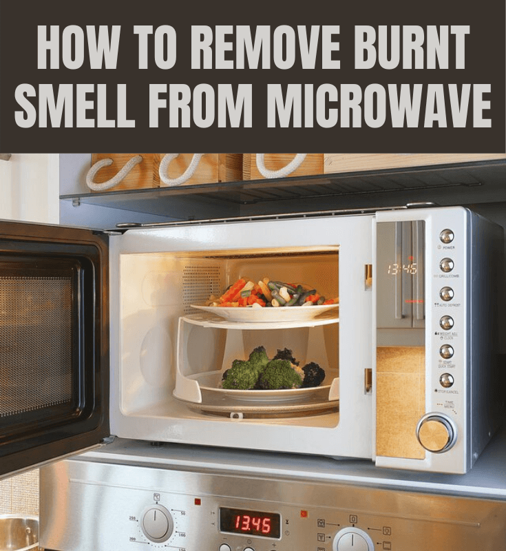 HOW TO REMOVE BURNT SMELL FROM MICROWAVE