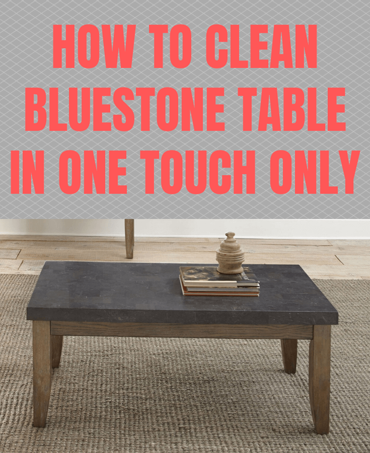 HOW TO CLEAN BLUESTONE TABLE IN ONE TOUCH ONLY