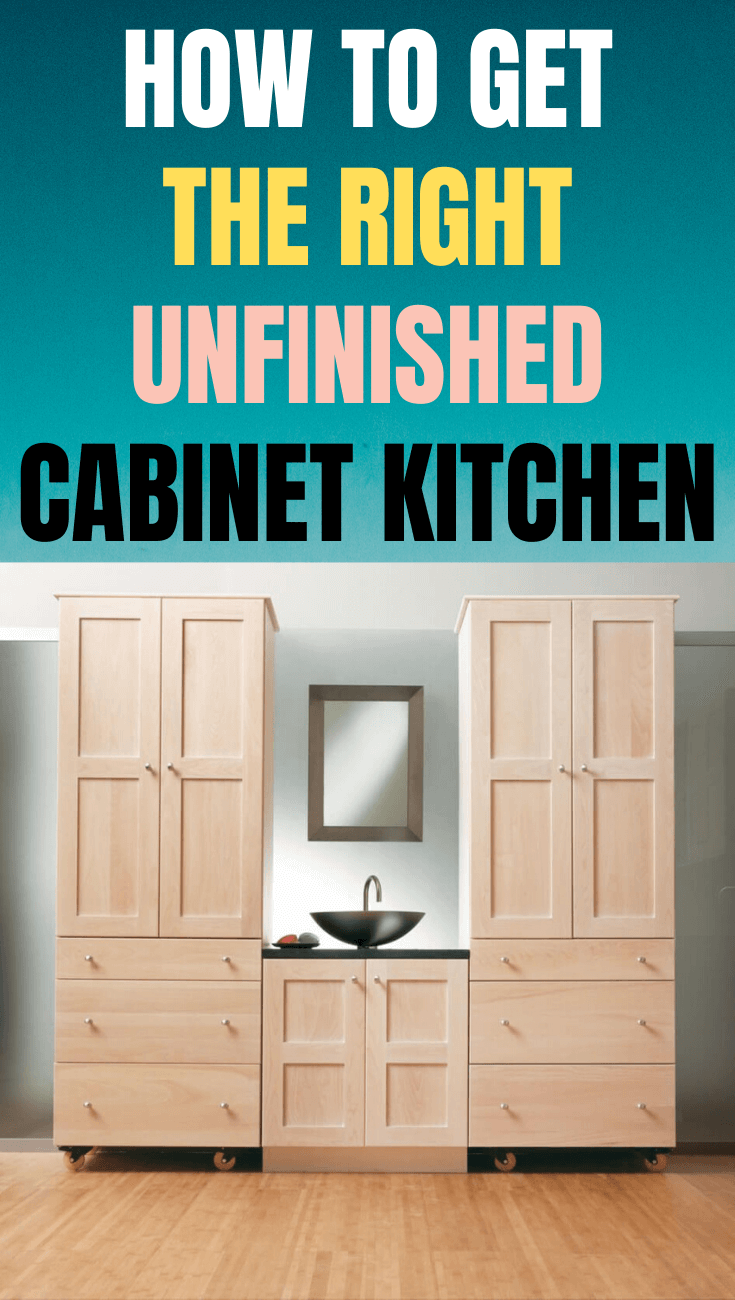HOW TO GET THE RIGHT UNFINISHED CABINET KITCHEN