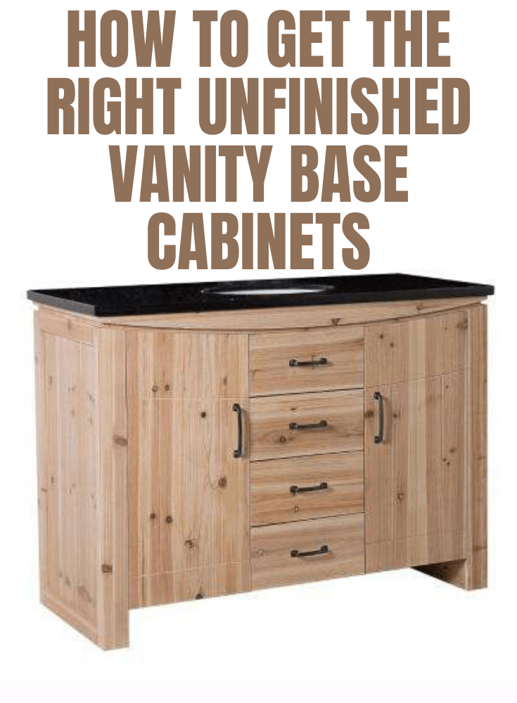 HOW TO GET THE RIGHT UNFINISHED VANITY BASE CABINETS