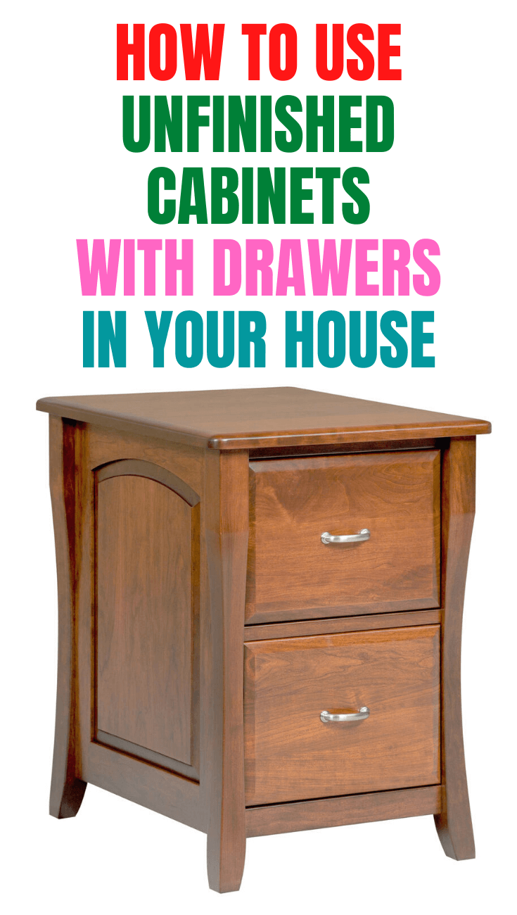 HOW TO USE UNFINISHED CABINETS WITH DRAWERS IN YOUR HOUSE