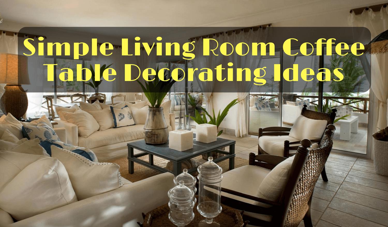 Simple Living Room Coffee Table Decorating Ideas