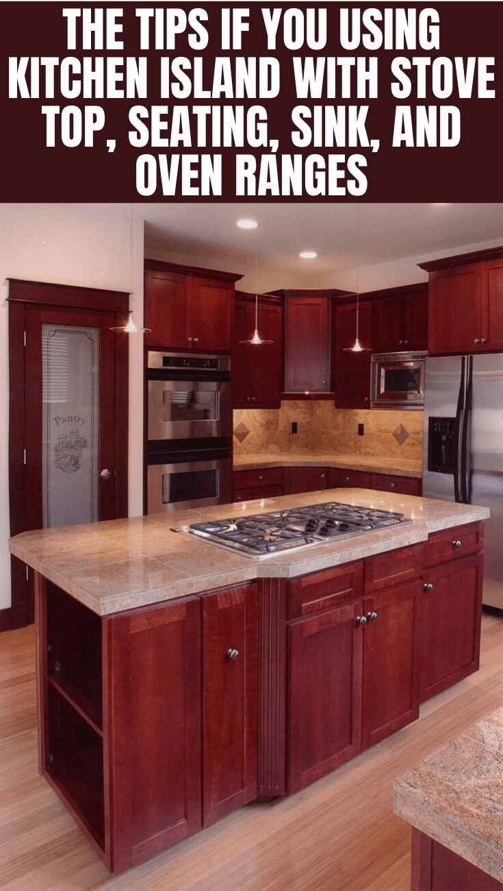 THE TIPS IF YOU USING KITCHEN ISLAND WITH STOVE TOP, SEATING, SINK, AND OVEN RANGES