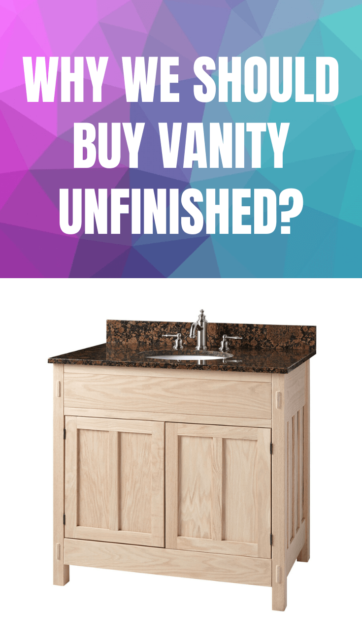 WHY WE SHOULD BUY VANITY UNFINISHED